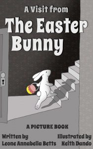 A Visit from the Easter Bunny by Leone Annabella Betts and Keith Dando